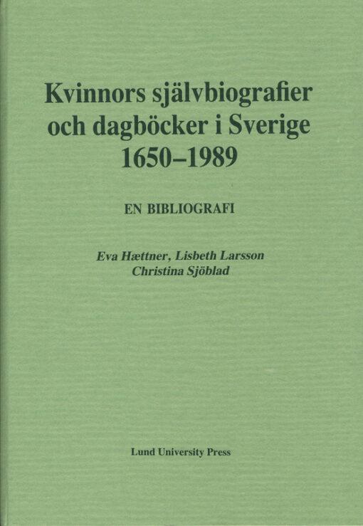 Kvinnors självbiografier och dagböcker i Sverige 1650 - 1989. En bibliografi
