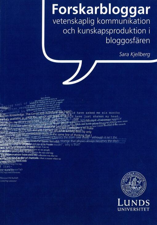 Forskarbloggar: Vetenskaplig kommunikation och kunskapsproduktion i bloggosfären.