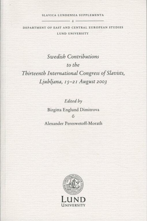 Swedish Contributions to the Thirteenth International Congress of Slavists, Ljubljana, 15-21 August 2003