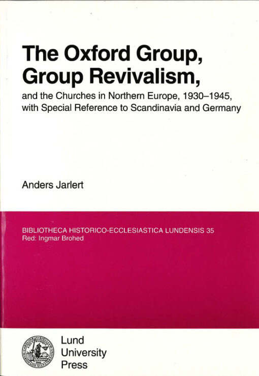 The Oxford Group, group revivalism, and the churches in Northern Europe, 1930-1945, with special reference to Scandinavia and Germany